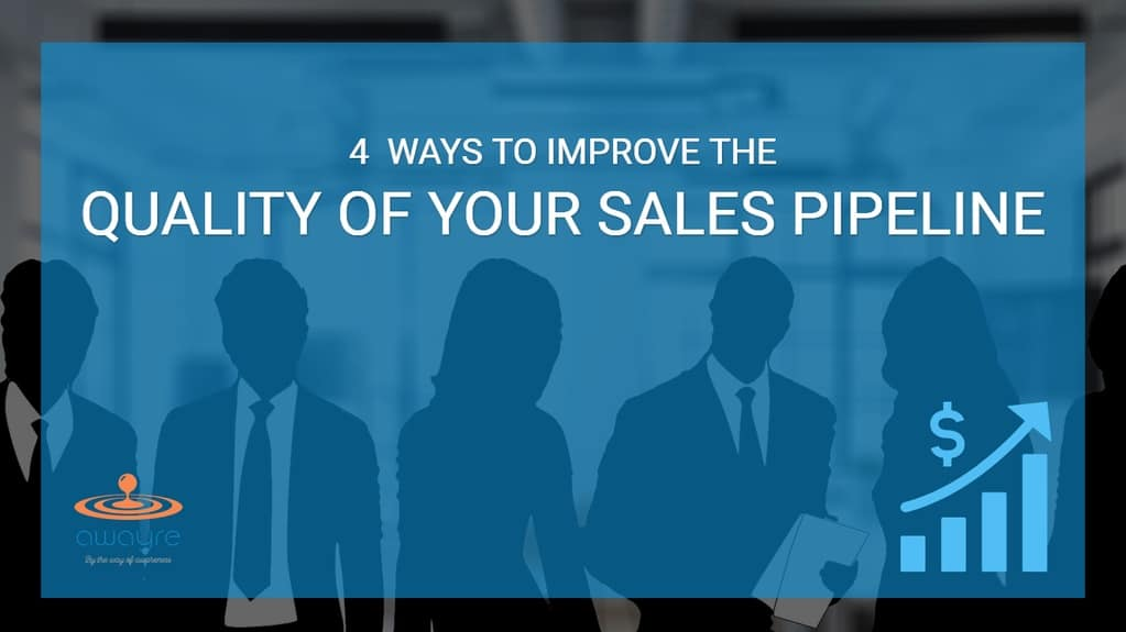 4 Ways to Improve the Quality of Your Sales Opportunity Pipeline
