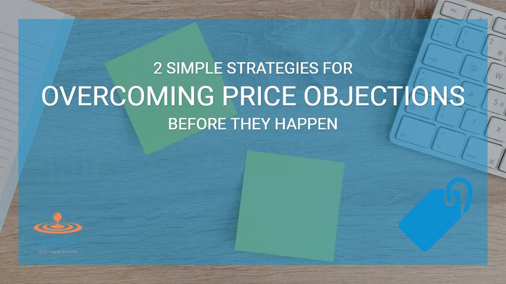 2 Strategies For Overcoming Price Objections Before They Happen
