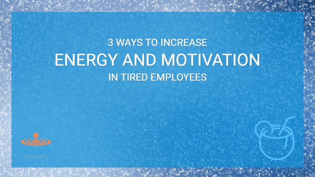 How To Increase Motivation And Energy In Tired Employees