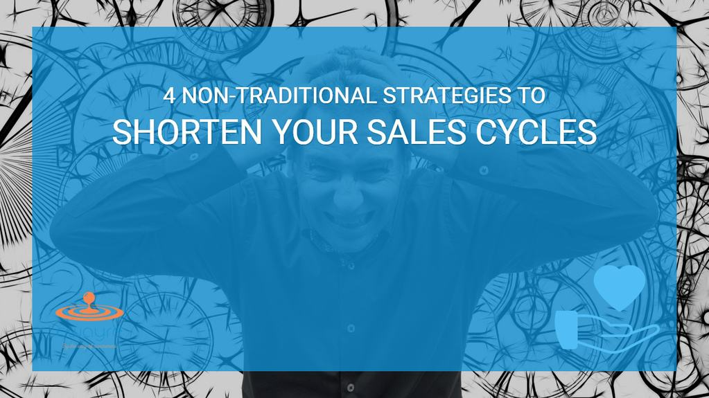 4 Non-Traditional Strategies to Shorten Your Sales Cycle Length