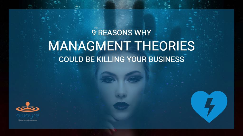 9 Reasons Why Management Theories are Killing Your Business