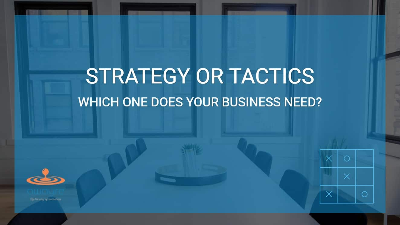 Strategy Or Tactics: Which One Does Your Business Need?