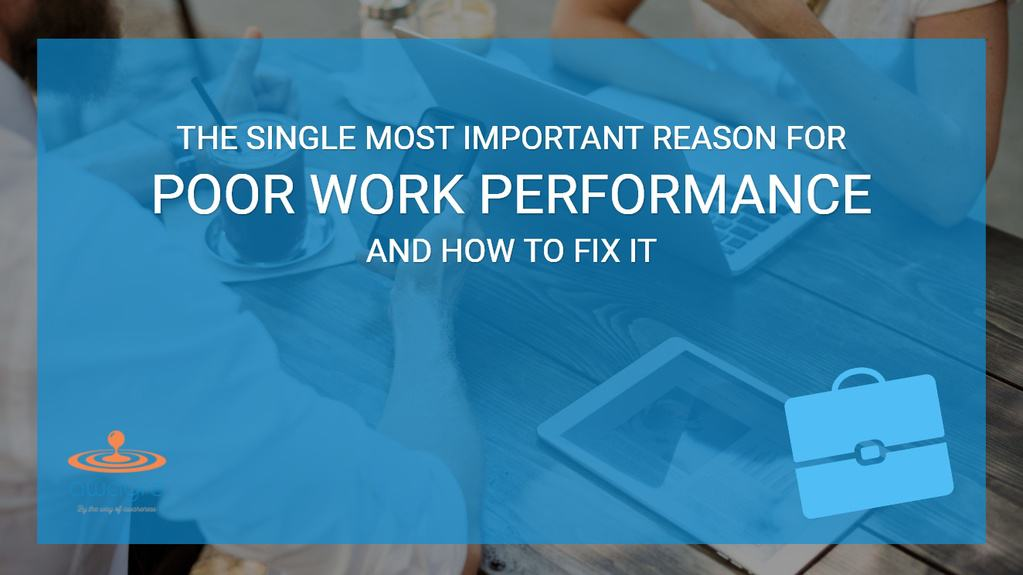 The Single Most Important Reason for Poor Work Performance